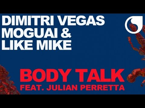 Dimitri Vegas, Moguai & Like Mike  Ft. Julian Perretta - Body Talk (Extended Mix)