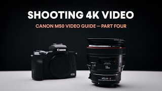 Shooting Better 4K Video / Canon M50 Video Guide / Part Four