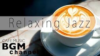 Relaxing Jazz Music - Bossa Nova Music - Relaxing Cafe Music For Work, Study