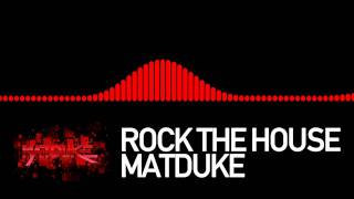 Matduke - Rock The House [Freeform]