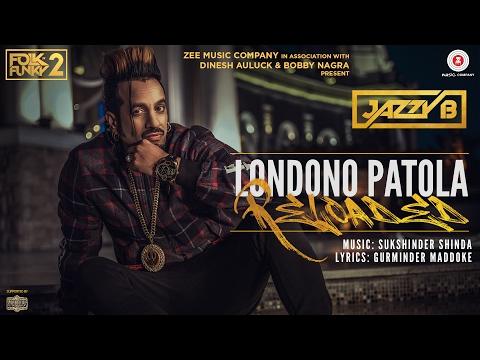 Londono Patola Reloaded | Jazzy B | Latest Punjabi Video Download