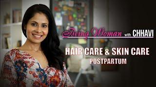 HAIR CARE & SKINCARE   POSTPARTUM   BEING WOMAN with Chhavi