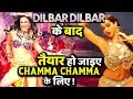 After DILBAR DILBAR Song Get Ready For CHAMMA CHAMMA Revived Version!