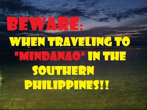 BEWARE When Traveling to Mindanao in the Southern Philippines