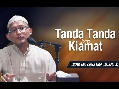 Tanda - Tanda Hari Kiamat - Ustadz Abu Yahya Badrusalam, Lc