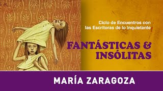 Ciclo Fantásticas & Insólitas ·  María Zaragoza
