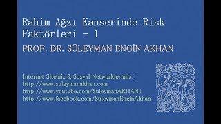 Rahim Ağzı Kanserinde Risk Faktörleri -1 - Prof. Dr. Süleyman Engin Akhan