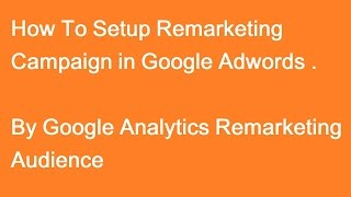 google adwords remarketing tutorial | how to setup google adwords remarketing