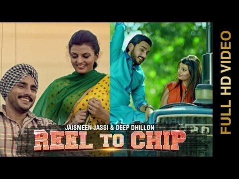 New Punjabi Songs 2015 | REEL TO CHIP | DEEP DHILLON & JAISMEEN JASSI | Punjabi Songs 2015