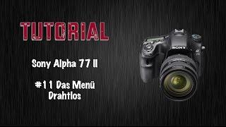 Tutorial #11 Das Menü Drathlos der Sony Alpha 77 II