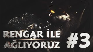 RENGAR İLE AĞLIYORUZ #3 | SON VİDEO !