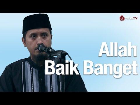 Kajian Islam: Allah Baik Banget - Ustadz Abdullah Zaen, MA
