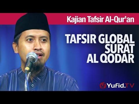 Kajian Tafsir Al Quran: Tafsir Global Surat Al Qodar - Ustadz Abdullah Zaen, MA