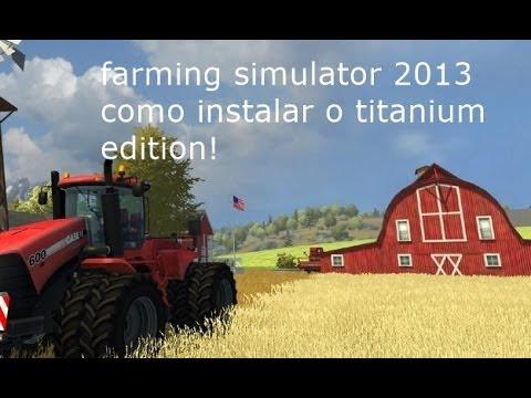 COMO INSTALAR O DLC TITANIUM EDITION NO FARMING SIMULATOR 2013(PT BR)