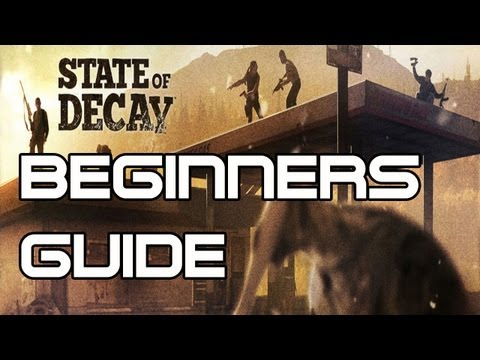 State of Decay - Beginners Guide