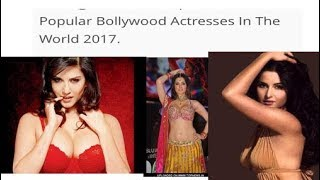 bollywood top ten famous actresses in 2017. Sunny Leon number in number -amazing