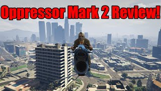 GTA Online Oppressor Mark 2 Review!