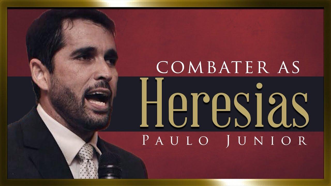 Saiba Como Combater as Heresias - Paulo Junior