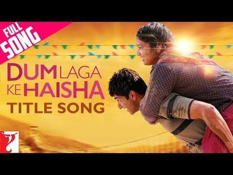 Dum Laga Ke Haisha - Full Title Song | Ayushmann Khurrana & Bhumi Pednekar