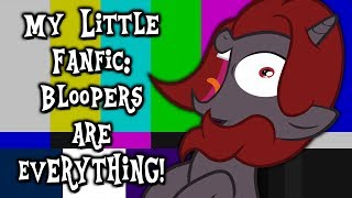 My Little Fanfic: Bloopers are Everything! (70k Subscribers Special)