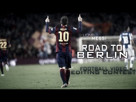 Lionel Messi ►Hall Of Fame - Road to Berlin - 2015 HD 1080p | Football Video Editing Contest