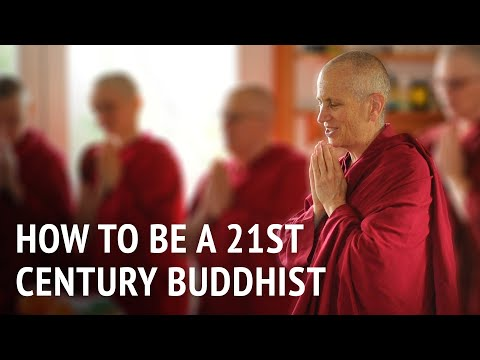 Bhikshuni Thubten Chodron – How to Be a 21st Century Buddhist