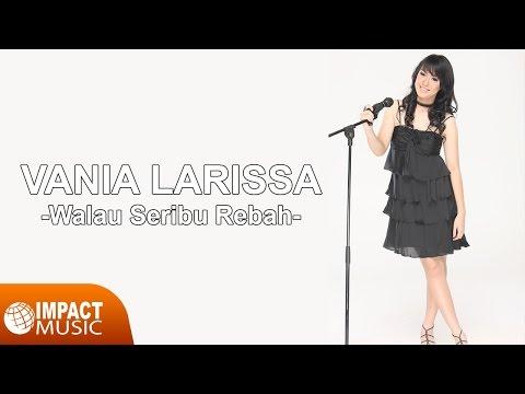 Vania Larissa - Walau Seribu Rebah