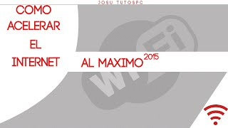 Como Acelerar El Internet Al Maximo | windows XP,7,8,8.1,10 | 2015 |