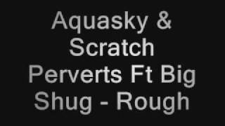 Aquasky & Scratch Pervets Ft Big Shug - Rough