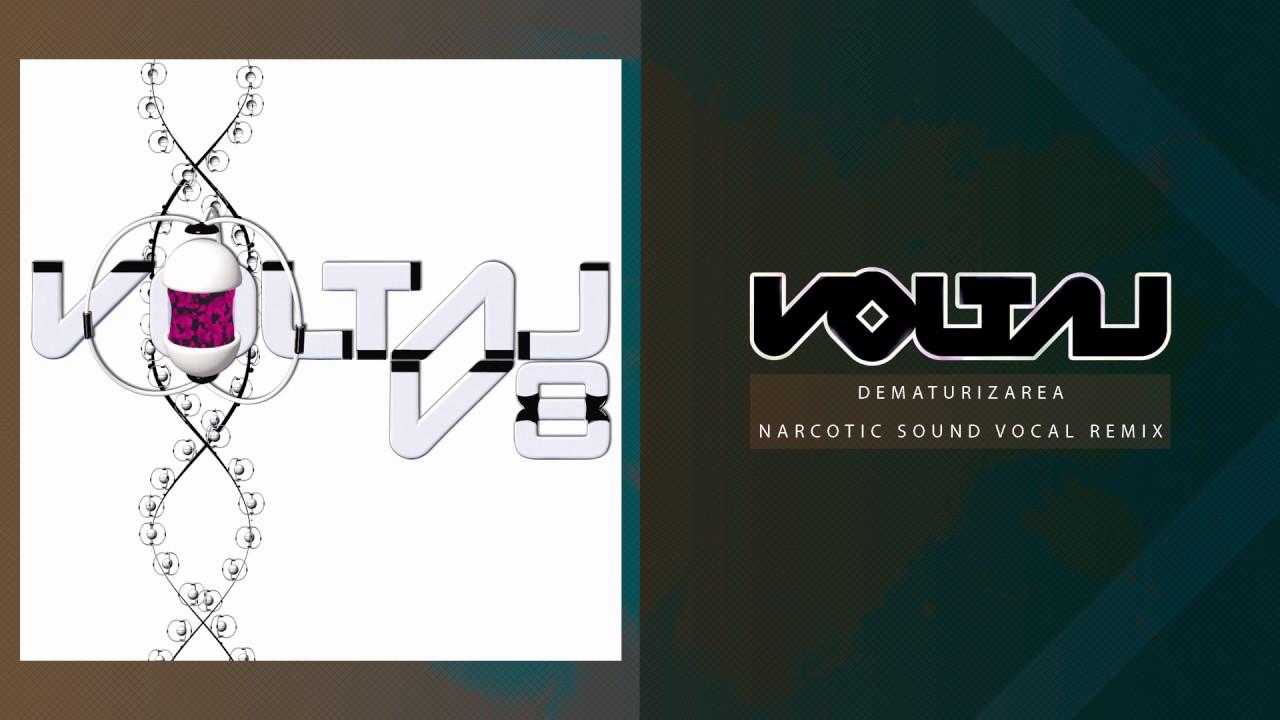 Voltaj - Dematurizarea (Narcotic Sound Vocal Remix)