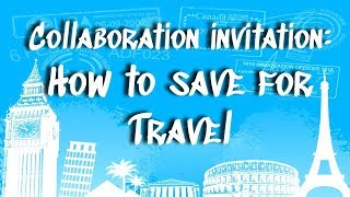 Collaboration Invitation: How to Save Money for Travel