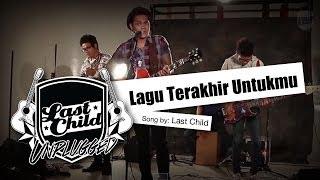 Download Lagu Last Child - Lagu Terakhir Untukmu (Unplugged) Gratis STAFABAND