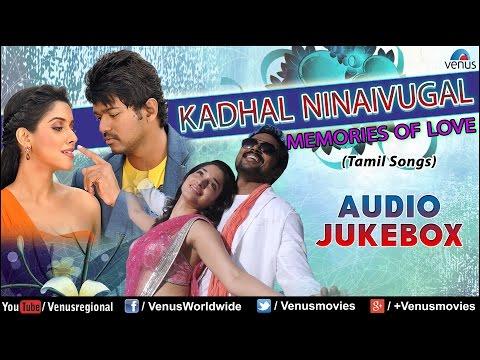 Kadhal Ninaivugal - Memories Of Love || Best Of Tamil Songs || Audio Jukebox video