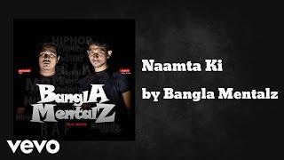 Bangla Mentalz - Naamta Ki (AUDIO)