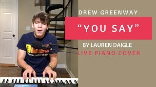 Download Lagu You Say - Lauren Daigle (Piano Cover by Drew Greenway) Gratis STAFABAND