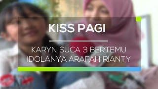 download lagu Karyn Suca 3 Bertemu Idolanya Arafah Rianty - Kiss gratis