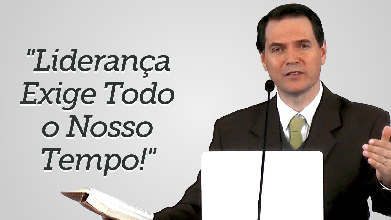 """""""Liderança Exige Todo o Nosso Tempo!"""" - Sérgio Lima"""