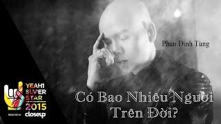 Video clip Có Bao Nhiêu Người Trên Đời | Phan Đinh Tùng | Yeah1 Superstar (Official Music Video)