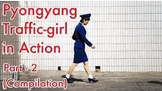 Pyongyang Traffic-girl in Action - Part 2 (Compilation)