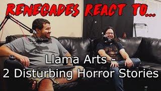 Renegades React to... Llama Arts - 2 Disturbing Horror Stories