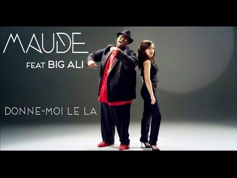 MAUDE Feat. BIG ALI - Donne-moi Le La