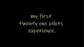 my first twenty one pilots experience.