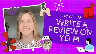 How to Write a Review on Yelp!