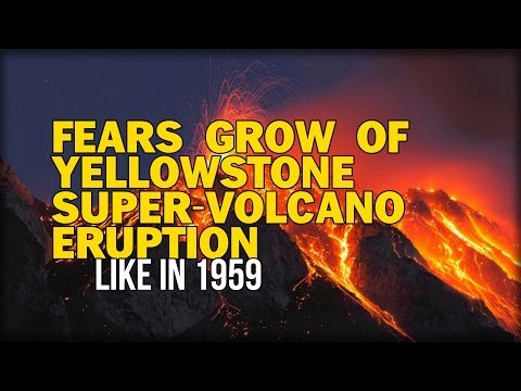 FEARS GROW OF YELLOWSTONE SUPER-VOLCANO ERUPTION LIKE IN 1959