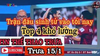 Tin thể thao trưa (15/1) Diễn biến sôi động vào tối nay - Top 4 khó lường | Asian cup 2019 |
