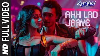 Full Video Akh Lad Jaave  Loveyatri  Aayush SWarin
