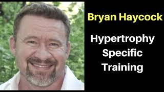 Bryan Haycock on Hypertrophy Specific Training and why there is more to training then lifting heavy