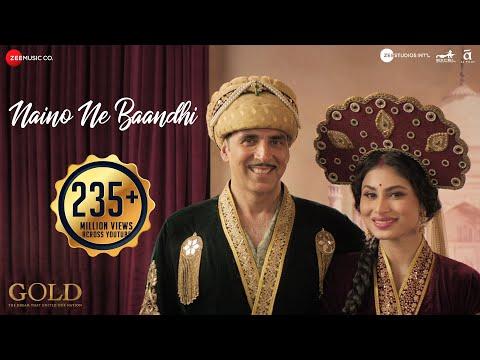 Naino Ne Baandhi   Gold   Akshay Kumar   Mouni Roy   Arko   Yasser Desai
