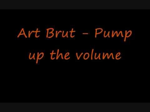 Art Brut - Pump Up The Volume