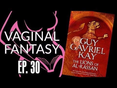 Vaginal Fantast #30: Lions of Al Rassan